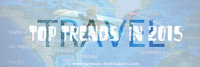 https://www.gateway-destinations.com/wp-content/uploads/2015/01/Top-Travel-Trends-in-2015-Gateway-Destinations.png